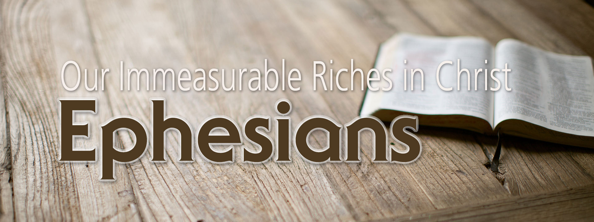 Ephesians: Our Immeasurable Riches In Christ