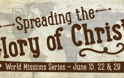 Spreading the Glory of Christ - World Missions Series