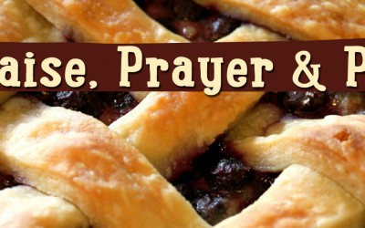 Praise, Prayer and Pie