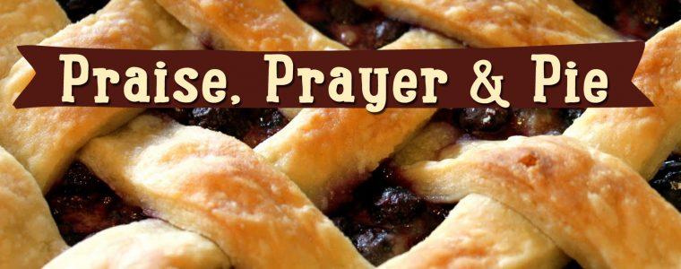 Praise, Prayer and Pie